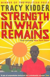 Strength in what Remains by Tracy Kidder (2010-03-04)