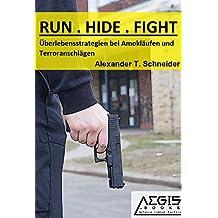 RUN.HIDE.FIGHT: Überlebensstrategien bei Amokläufen und Terroranschlägen (AEGIS.books 1)