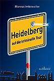 Heidelberg auf die kriminelle Tour - Marcus Imbsweiler