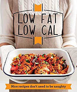 Low Fat Low Cal: Nice recipes don't need to be naughty (Good