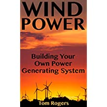 Wind Power: Building Your Own Power Generating System: (Power Generation, Off Grid Living) (English Edition)