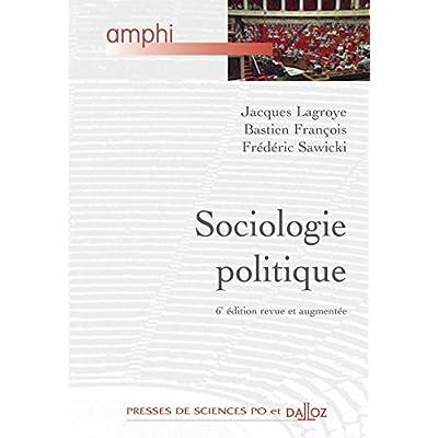 Sociologie politique - 6e éd.: Amphi - Presses de Sces Po et Dalloz