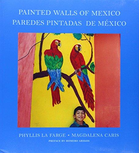 Painted Walls of Mexico / Paredes pintadas de México (Arte y Fotografía) por Phyllis La Farge