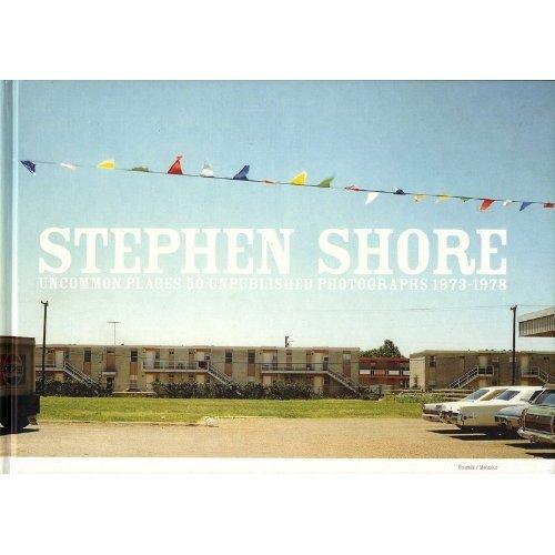 Stephen Shore: Uncommon Places - 50 Unpublished Photographs 1973-1978 par Gerry Badger