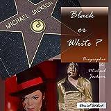 Black or White ? Biographie de Michael Jackson