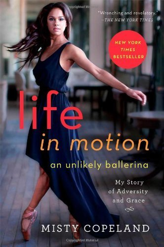 Life in Motion: An Unlikely Ballerina by Copeland, Misty (2014) Hardcover