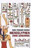 Hieroglyphen ohne Geheimnis: Eine Einführung in die altägyptische Schrift für Museumsbesucher und Ägyptentouristen (Kulturgeschichte der Antiken Welt) - Karl-Theodor Zauzich