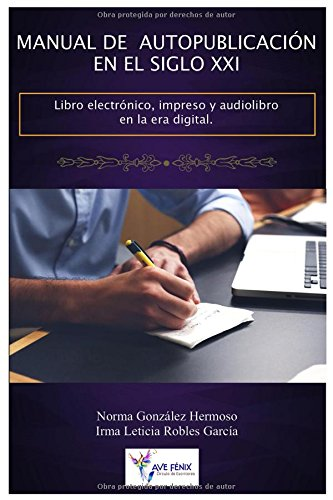 Manual de Autopublicación en el SIglo XXI: Libro Electrónico, Impreso y Audiolibro en la Era Digital por Norma González Hermoso