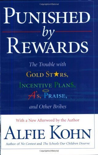 Punished by Rewards: The Trouble with Gold Stars, Incentive Plans, A's, Praise, and Other Bribes by Kohn, Alfie (1999) Paperback