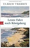 Letzte Fahrt nach Königsberg: Roman von Ulrich Trebbin