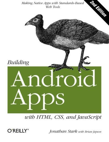 Building Android Apps with HTML, CSS, and JavaScript: Making Native Apps with Standards-Based Web Tools by Stark, Jonathan Published by O'Reilly Media 2nd (second) edition (2012) Paperback