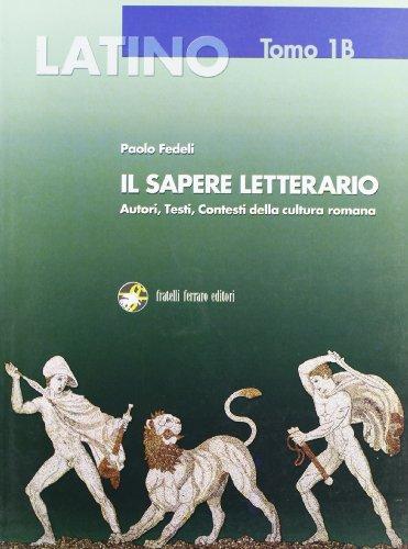 Latino, il sapere letterario. Vol. 1B: Da Terenzio all'età dei Gracchi. Con espansione online. Per i Licei e gli Ist. magistrali