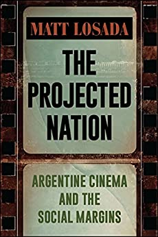 Descarga gratuita The Projected Nation: Argentine Cinema and the Social Margins (SUNY series in Latin American Cinema) PDF