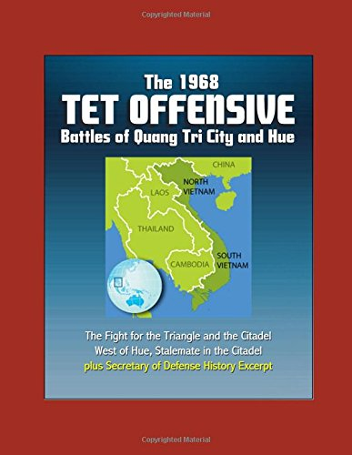 the-1968-tet-offensive-battles-of-quang-tri-city-and-hue-the-fight-for-the-triangle-and-the-citadel-