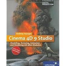 Cinema 4D 9 Studio: Modelling, Texturing, Animation und Rendering mit allen Modulen (Galileo Design)