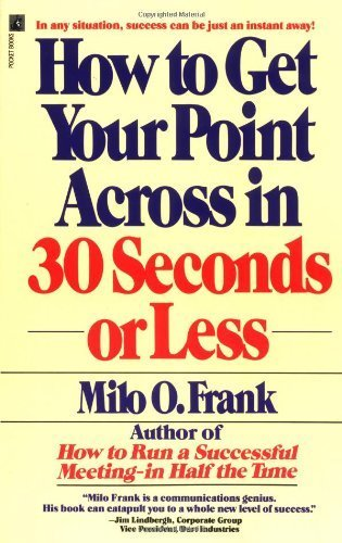How to Get Your Point Across in 30 Seconds or Less by Frank, Milo O. (1990) Paperback
