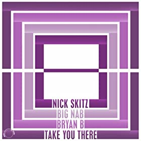 Nick Skitz & Big Nab feat. Bryan B-Take You There (Remixes)