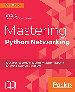 Mastering Python Networking: Your one stop solution to using Python for network automation, DevOps, and SDN by [Chou, Eric]