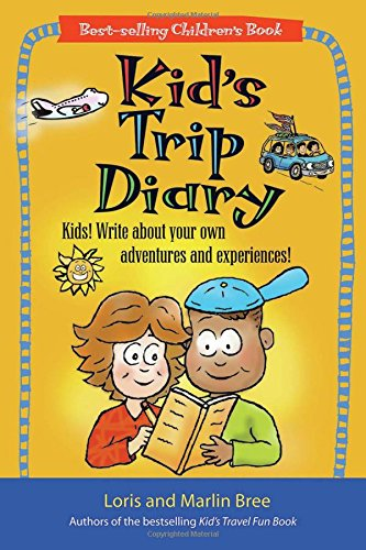 KIDS TRIP DIARY: Kids! Write About Your Own Adventures and Experiences! (Kid's Travel) por LORIS BREE