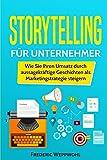 Storytelling für Unternehmer: Wie Sie Ihren Umsatz durch aussagekräftige Geschichten als Marketingstrategie steigern