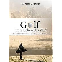 Golf im Zeichen des Zen: ZEN GESCHICHTEN: Inspirationen für das Golfspiel und das Spiel des Lebens
