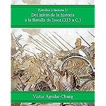 Del inicio de la historia a la batalla de Issos (333 a.C.) -2a Edición 2016- (Ejércitos y tácticas)