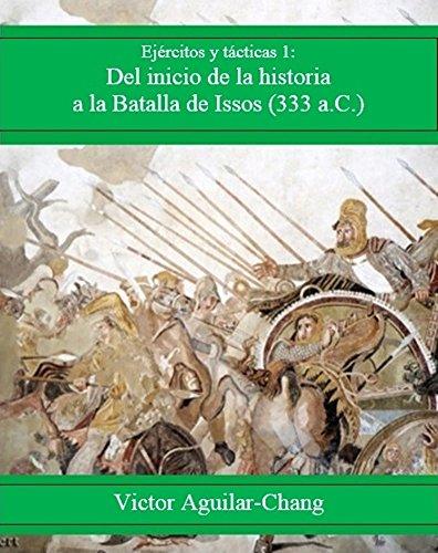 Del inicio de la historia a la batalla de Issos (333 a.C.) (Ejércitos y tácticas nº 1) por Victor Aguilar-Chang