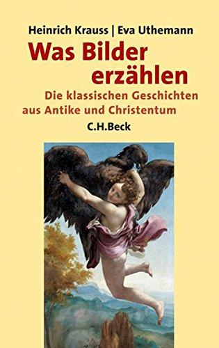 Was Bilder erzählen: Die klassischen Geschichten aus Antike und Christentum in der abendländischen...