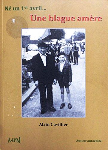 Né un 1er avril...une blague amère (autobiographie ) par Alain Cuvillier