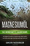 Magnesiumöl: Das Wundermittel Magnesiumöl.  Wichtigkeit, Einnahme, Anwendungsmöglichkeiten und Nebenwirkungen des lebenswichtigen Minerals.