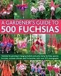 A Gardener's Guide to 500 Fuchsias: V...