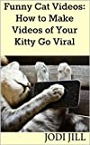 Funny Cat Videos: How to Make Videos of Your Kitty Go Viral (English Edition)