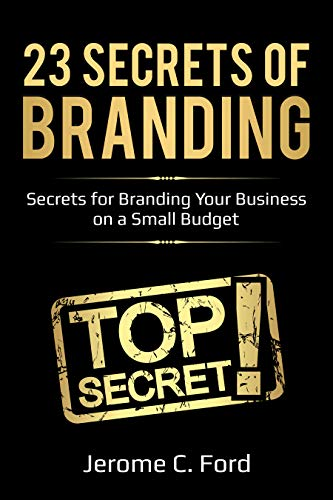 23 Secrets of Branding: How to Brand Your Business on a Small ...