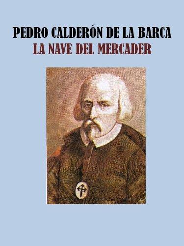 LA NAVE DEL MERCADER por PEDRO CALDERON DE LA BARCA