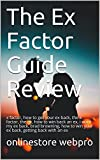 The Ex Factor Guide Review: x factor, how to get your ex back, the x factor, the ex, how to win back an ex, i want my ex back, brad browning, how to win ... getting back with an ex (English Edition)