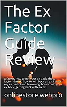 The Ex Factor Guide Review: x factor, how to get your ex back, the x factor, the ex, how to win back an ex, i want my ex back, brad browning, how to win your ex back, getting back with an ex by [webpro, onlinestore]
