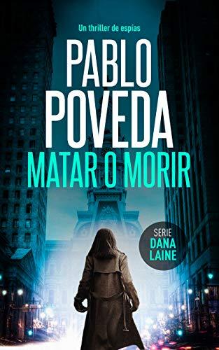 Matar o Morir (Serie Dana Laine 3) de Pablo Poveda