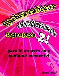 quebra-cabecas, dobradores mente, logica jogos 2! para ir, no trem ou a qualquer momento! (Portuguese Edition)