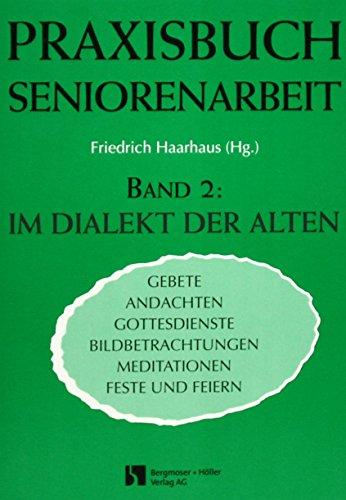 Preisvergleich Produktbild Im Dialekt der Alten: Praxisbuch Seniorenarbeit - Band 2