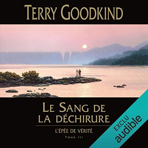 Le Sang de la déchirure: L'épée de vérité 3 par Terry Goodkind