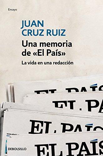 Una memoria de «El País»: La vida en una redacción (ENSAYO-CRÓNICA) por Juan Cruz Ruiz