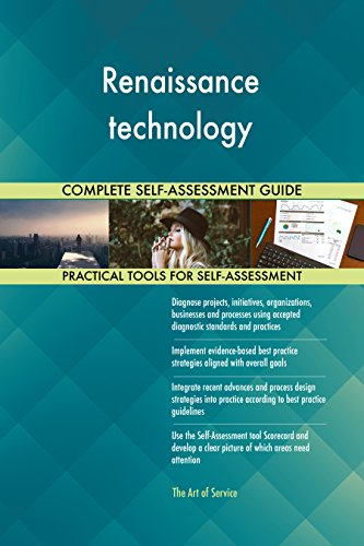 Renaissance technology All-Inclusive Self-Assessment - More than 670 Success Criteria, Instant...