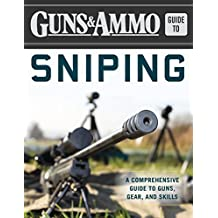 Guns & Ammo Guide to Sniping: A Comprehensive Guide to Guns, Gear, and Skills (English Edition)