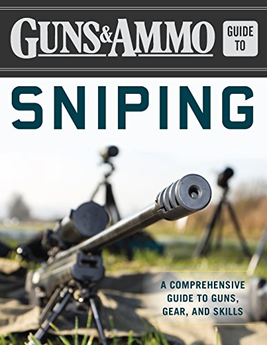 Guns & Ammo Guide to Sniping: A Comprehensive Guide to Guns, Gear, and (Army Ranger Gear)