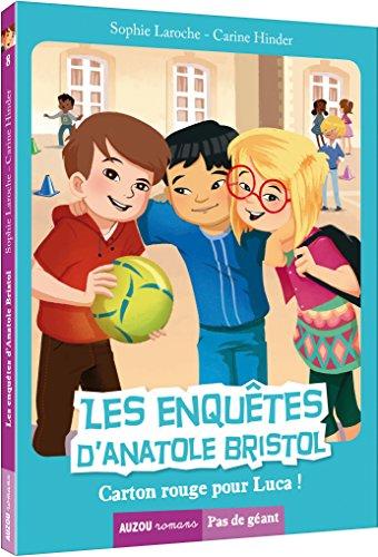 Les Enquêtes d'Anatole Bristol (8) : Les enquêtes d'Anatole Bristol / Carton rouge pour Luca ! / Pas de géant