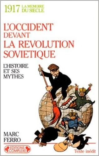 L'Occident devant la Révolution soviétique. L'Histoire et ses mythes