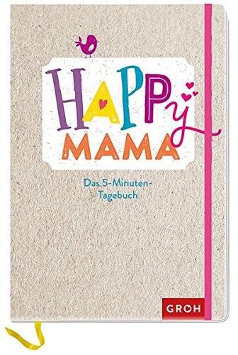 Happy Mama: Mein 5-Minuten-Tagebuch (GROH Tagebuch)