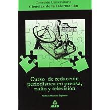 Curso De Redacción Periodística En Prensa, Radio Y Televisión. Colección Universitaria: Ciencias De La Información.