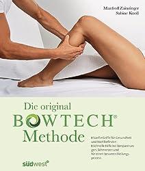 Die original BOWTECH-Methode -: Sanfte Griffe für Gesundheit und Wohlbefinden - Bei Verspannungen, Schmerzen und für einen besseren Heilungsprozess