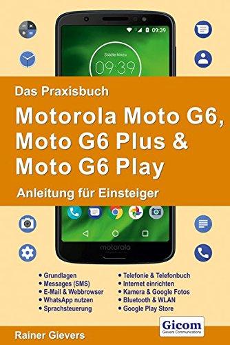 Das Praxisbuch Motorola Moto G6, Moto G6 Plus & Moto G6 Play - Anleitung für Einsteiger Motorola-gerät